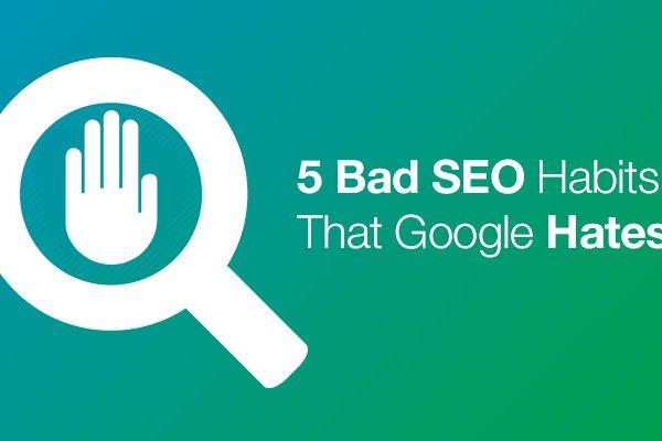5-Bad-SEO-Habits-That-Google-Hates