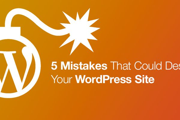5-mistakes-that-could-destroy-your-wordpress-site