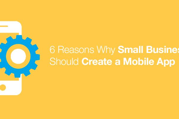 6-Reasons-Why-Small-Businesses-Should-Create-a-Mobile-App