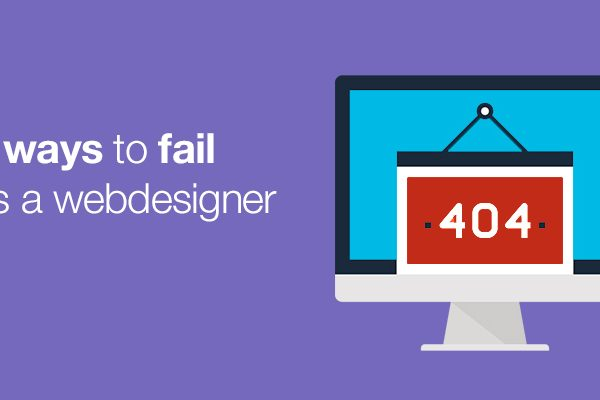 7 Way to Fail as a Webdesigner