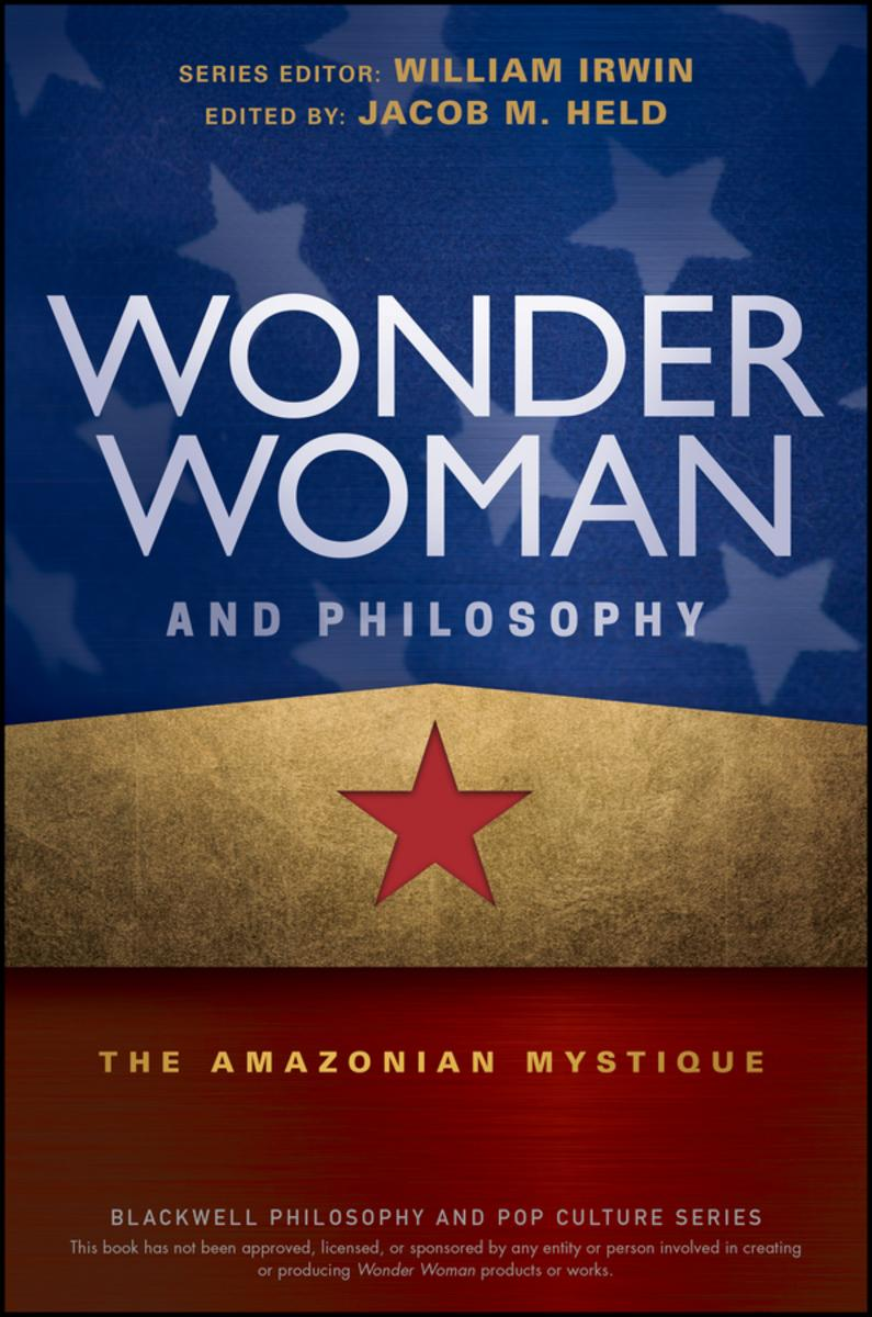 Wonder Woman and philosophy the Amazonian mystique