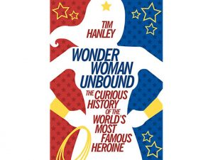 Wonder Woman Unbound: The Curious History of the World's Most Famous Heroine