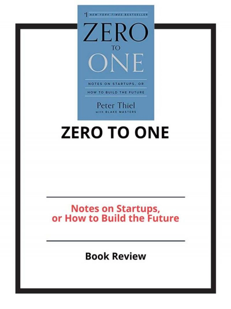 Zero to One: Notes on Startups, or How to Build the Future: Book Review