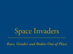 Space Invaders: Race, Gender and Bodies Out of Place