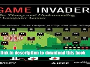 Game Invaders The Theory and Understanding of Computer Games