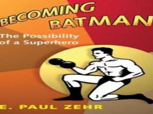 Becoming Batman The Possibility of a Superhero