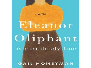 Eleanor Oliphant is Completely Fine. A novel(2017)