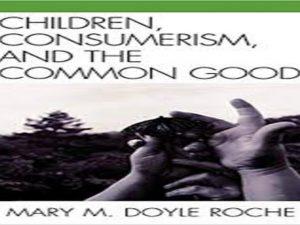 Children, Consumerism, and the Common Good