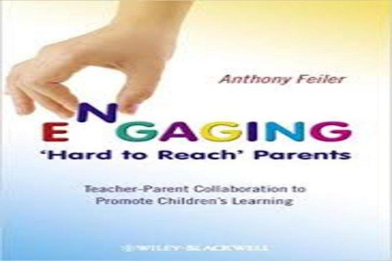Engaging 'Hard to Reach' Parents . Teacher-Parent Collaboration to Promote Children's Learning