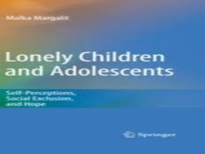 Lonely Children and Adolescents . Self-Perceptions, Social Exclusion, and Hope