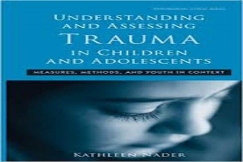 Understanding and Assessing Trauma in Children and Adolescents