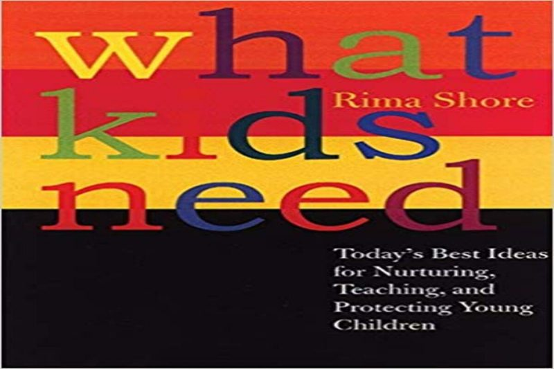 What Kids Need Today's Best Ideas for Nurturing, Teaching, and Protecting Young Children