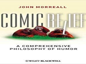 Comic Relief. A Comprehensive Philosophy of Humor