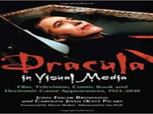 Dracula in Visual Media Film, Television, Comic Book and Electronic Game Appearances, 1921-2010