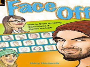 Face Off. How to Draw Amazing Caricatures & Comic Portraits