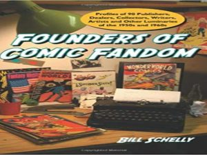 Founders of Comic Fandom. Profiles of 90 Publishers, Dealers, Collectors, Writers, Artists and Other Luminaries of the 1950s and 1960s