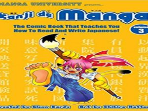 Kanji De Manga Volume 3. The Comic Book That Teaches You How To Read And Write Japanese