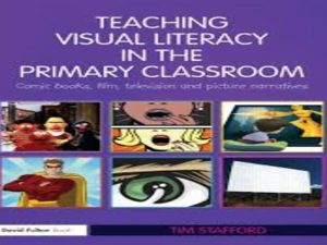 Teaching Visual Literacy in the Primary Classroom. Comic Books, Film, Television and Picture Narratives