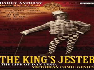 The King's Jester. The Life of Dan Leno, Victorian Comic Genius