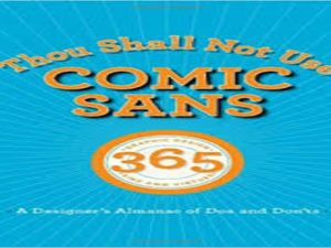 Thou Shall Not Use Comic Sans 365 Graphic Design Sins and Virtues. A Designer's Almanac of Dos and Don'ts