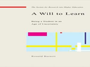 A Will to Learn . Being a Student in an Age of Uncertainty