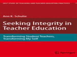Seeking Integrity in Teacher Education: Transforming Student Teachers, Transforming My Self