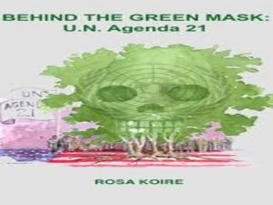 Behind the Green Mask: U.N. Agenda 21