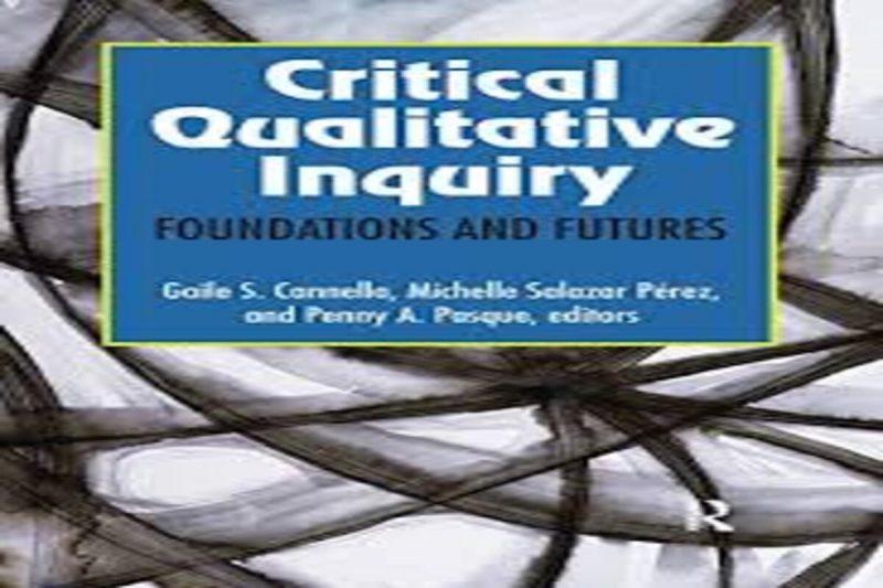 Critical Qualitative Inquiry: Foundations and Futures