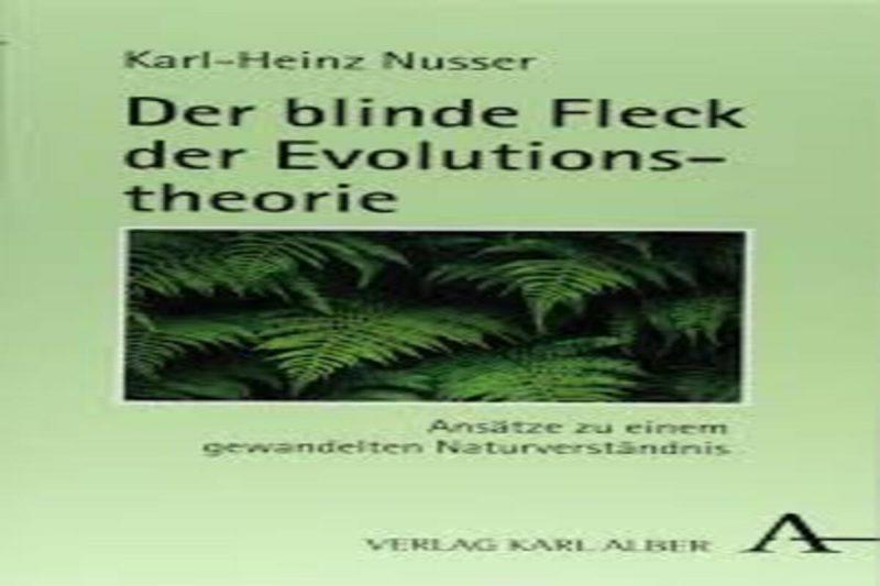 Der blinde Fleck der Evolutionstheorie: Ansätze zu einem gewandelten Naturverständnis