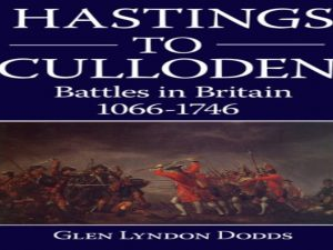 Hastings to Culloden - Battles in Britain 1066-1746