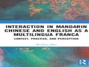 Interaction in Mandarin Chinese and English as a Multilingua Franca: Context, Practice, and Perception