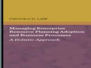 Managing Enterprise Resource Planning Adoption and Business Processes