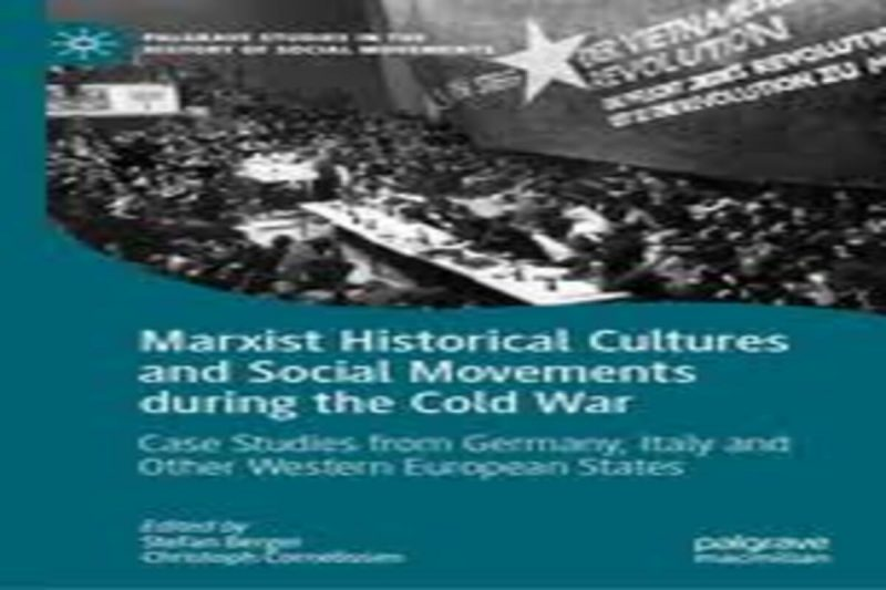 Marxist Historical Cultures and Social Movements during the Cold War: Case Studies from Germany, Italy and Other Western European States