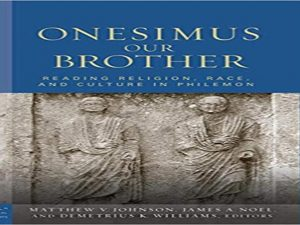 Onesimus Our Brother: Reading Religion, Race, and Slavery in Philemon