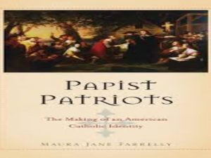 Papist Patriots: The Making of an American Catholic Identity