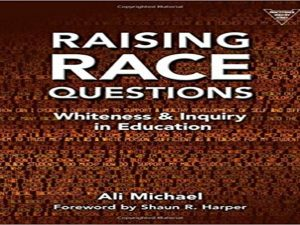 Raising Race Questions: Whiteness and Inquiry in Education