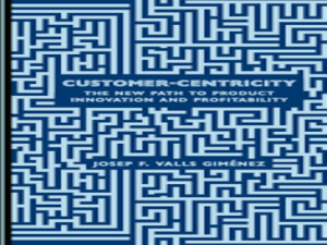 Customer-Centricity: The New Path to Product Innovation and Profitability
