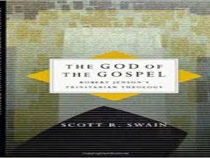 The God of the Gospel: Robert Jenson's Trinitarian Theology