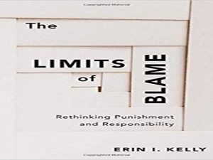 The Limits of Blame: Rethinking Punishment and Responsibility