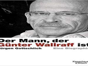 Der Mann, der Günter Wallraff ist: Die Biographie