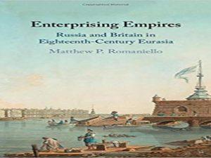 Enterprising Empires: Russia and Britain in Eighteenth-Century Eurasia