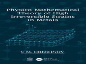 Physico-Mathematical Theory of High Irreversible Strains in Metals