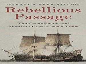 Rebellious Passage: The Creole Revolt and America's Coastal Slave Trade