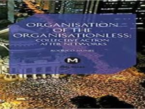 The Organisation of the Organisationless: Collective Action After Networks