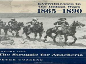 The Struggle for Apacheria (Eyewitnesses to the Indian Wars, 1865-1890)